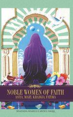 Noble Women of Faith: Asiya, Mary, Khadija, Fatima