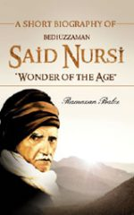 "Bediuzzaman Said Nursi: ""Wonder of the Age"""