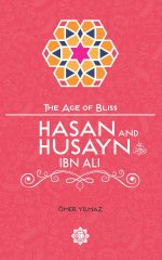 Hasan and Husayn ibn Ali - The Age of Bliss Series