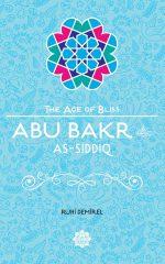 Abu Bakr As-Siddiq - The Age of Bliss Series