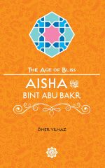Aisha Bint Abu Bakr - The Age of Bliss Series