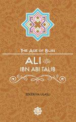 Ali Ibn Abi Talib - The Age of Bliss Series