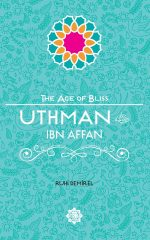 Uthman Ibn Affan - The Age of Bliss Series