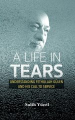 A Life in Tears: Understanding Fethullah Gulen and His Call to Service