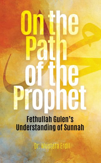 On the Path of the Prophet: Fethullah Gulen's Understanding of Sunnah